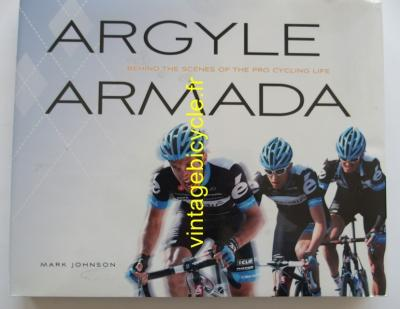 Argyle Armada : Behind the Scenes of the Pro Cycling Life by Mark Johnson (2012)